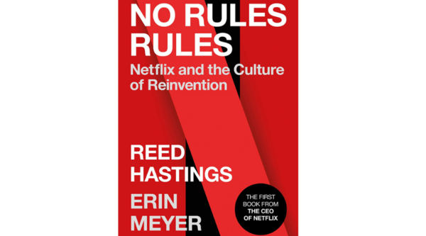 No Rules Rules: Netflix and the Culture of Reinvention by Reed Hastings and Erin Meyer